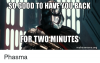 so-good-to-have-you-back-for-two-minutes-makeameme-org-phasma-29671921.png